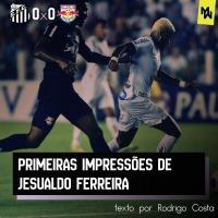 Primeiras impressões de Jesualdo Ferreira - ANÁLISE TÁTICA DE SANTOS 0 x 0 RB BRAGANTINO